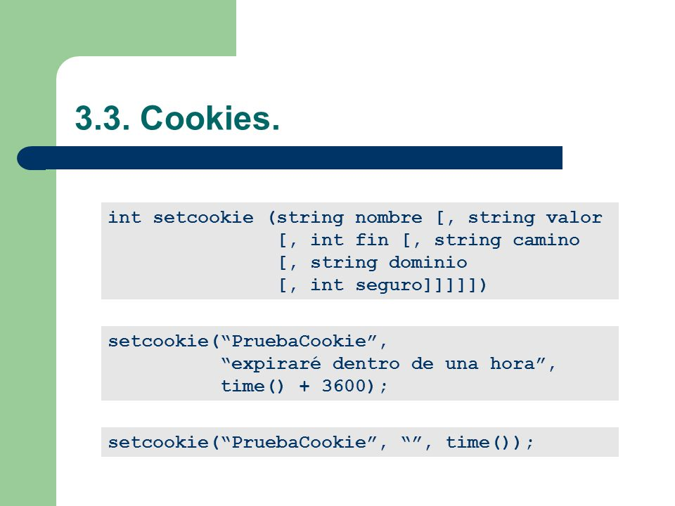 3.3. Cookies. int setcookie (string nombre [, string valor